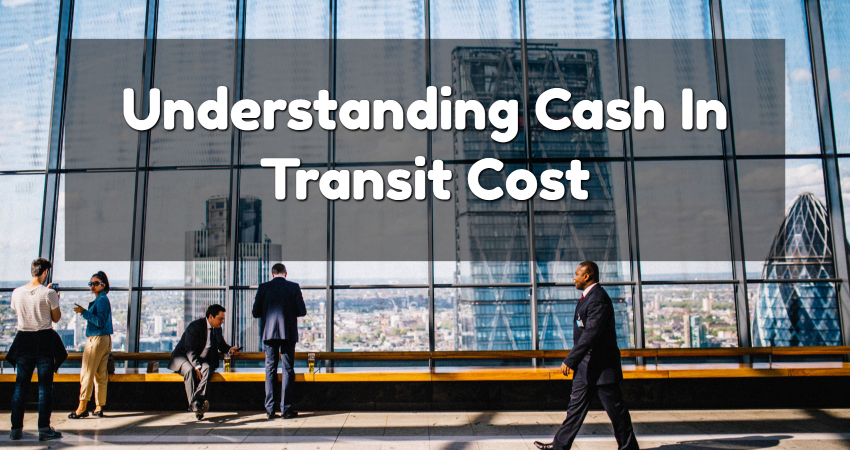 cost of cash in transit
